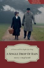A Single Drop of Rain - A Downton Abbey Original Fanfic by SuzyEngland