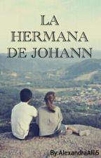LA HERMANA DE JOHANN by AlexandraAlli5