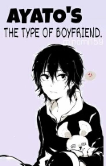 Ayato's the type of Boyfriend ©