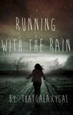 Running With The Rain by ThatGalaxyGal