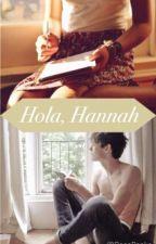 Hola, Hannah #Wattys2016 by RossBooks