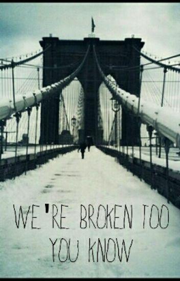 We're Broken Too You Know