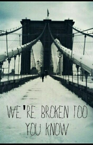 We're Broken Too You Know
