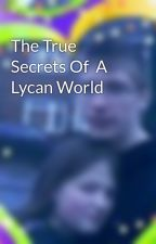 The True Secrets Of  A Lycan World by ash7991