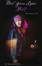 Do You Love Me? (Axl Rose Y Tu). © by Sra-Psicopata-Hudson