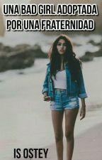 Una Bad Girl Adoptada Por Una Fraternidad by RebeldLove