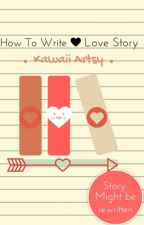 How To Write a Love Story (boyxboy) Book 1 by KawaiiArtsy