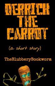 Derrick The Carrot (A Short Story) by thetearinmyfart