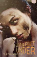 Seven Feet Under (temp. Hold till after Wattys 2016) by ML_Brooks