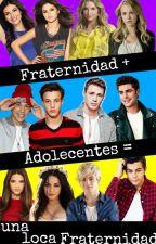 Fraternidad + Adolecentes =     Una Loca Fraternida by enjoy_life13