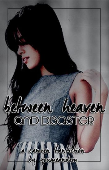 between heaven and disaster | camren