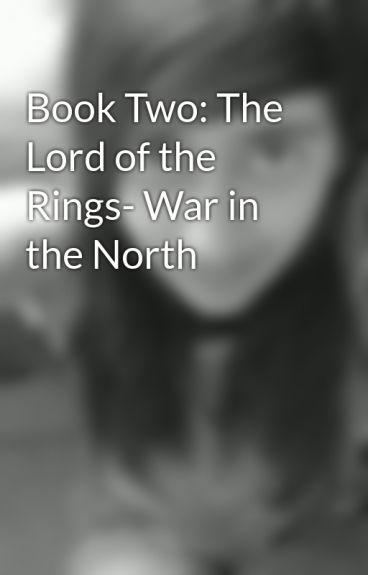 Book Two: The Lord of the Rings- War in the North by AyeshaGoesRawrrr96