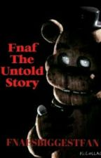 Five Nights At Freddys -The Untold Story by FnafsBiggestFan
