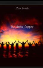Day Break ( Completed ) by Kitten_Dipper
