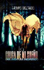 La Chica De Mi Sueño Una Aventura Inesperado by SabynoDE