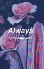 Always by Squidgylifeee