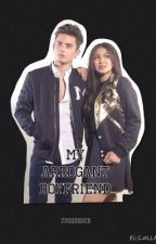My Arrogant Boyfriend (JaDine) (Book 1 & 2)  by itszeenie
