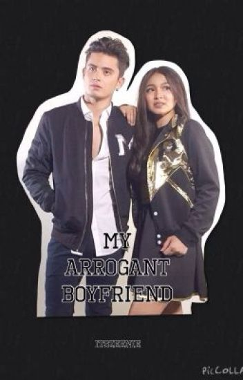 My Arrogant Boyfriend (JaDine) (Book 1 & 2) [ON-HOLD]