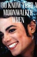 You know your a moonwalker when by megsy_mcd