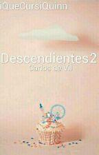 Descendientes 2: Carlos Y Tú (Libro 2) by iQueCursiQuinn