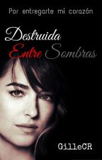 Destruida Entre Sombras by GilleCR