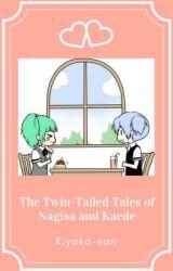 The Twin-Tailed Tales of Nagisa and Kaede by Kiyoko-san