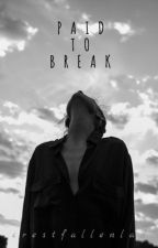 Paid To Break ✔️ by crestfallenlad
