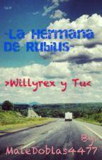 La Hermana De Rubius ~ Willyrex Y Tu by MaleUnaLectoraMas