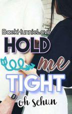 Hold Me Tight [Oh SeHun] (Adaptada) TERMINADA by BaekHunnieLove