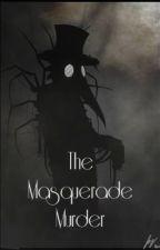 The Masquerade Murder by ClosetLunatic
