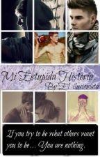 Mi Estupida Historia by El_ilusionista