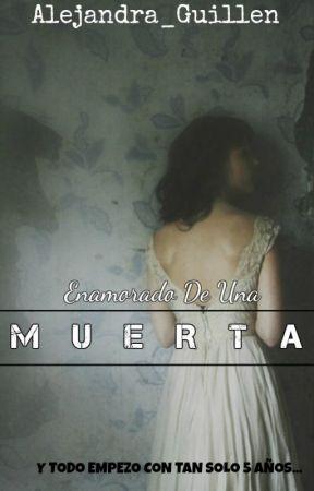 Enamorado De Una Muerta (jos canela) *EDITANDO* by Alejandra_guillen