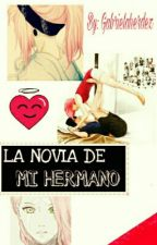 LA NOVIA DE MI HERMANO  (SASUSAKU) by Gabrielaherdez