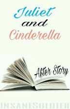 Juliet and Cinderella: After Story by InsaneSoldier
