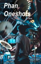 [Phan]One Shots x by dils_whisk
