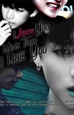 I love you more than I hate you || Vkook [ EN PAUSE ] by --AnotherWorld--