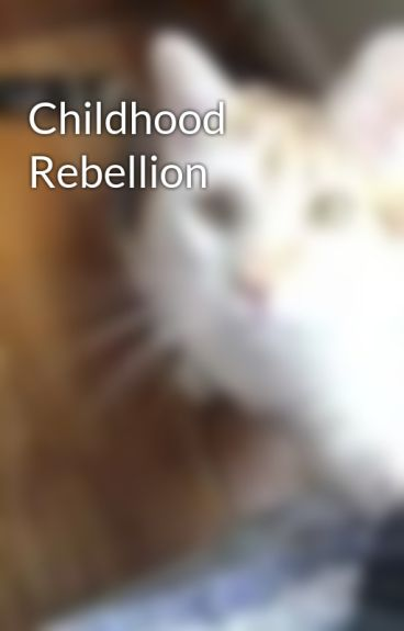 Childhood Rebellion by Zoegirl101