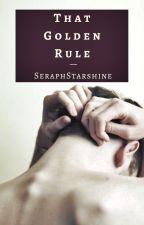 That Golden Rule (Ryden) by SeraphStarshine