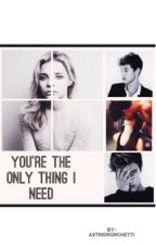 You're the only thing I need by astridallas