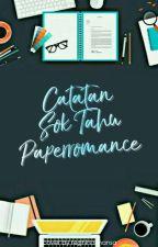 Catatan Sok Tahu Paperromance by paperromance