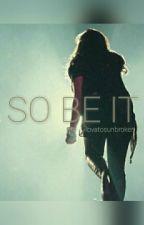 So Be It // A Demi Lovato Fanfic by lovatosunbroken
