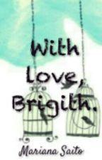 With love, Brigith. by ittmxriz