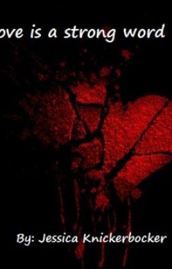 Love Is A Strong Word Jessica Shayne Knickerbocker Wattpad