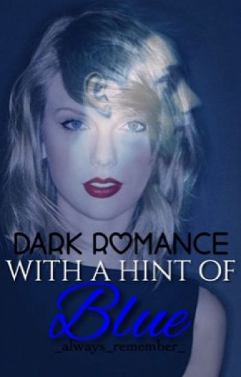 Dark romance with a hint of blue ON HOLD