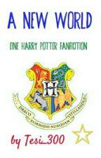 A New World - Eine Harry Potter FanFiction by Tesi_300
