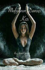 Mafyanın Dansçı Kızı (DÜZENLENİYOR) by okurkus-gozlukcam