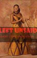 Left Unsaid (Short stories from Africa) by Propie
