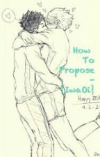 How To Propose - {IwaOi} by LaPaddy_