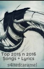 Top 2015 n 2016 Songs + Lyrics by s4ltedcaramel