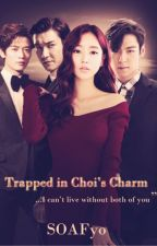 Trapped in Choi's Charm by SOAFyo
